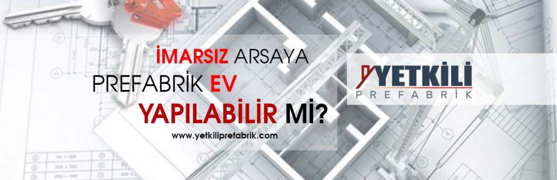 İmarsız Arsaya Prefabrik Ev Yapılır mı?