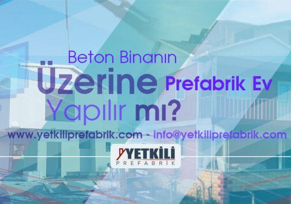 Beton Binanın Üzerine Prefabrik Ev Yapılır mı?